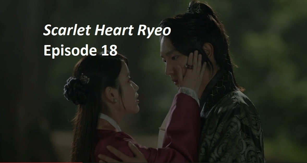 Scarlet Heart Ryeo Episode 18 Recap | amusings