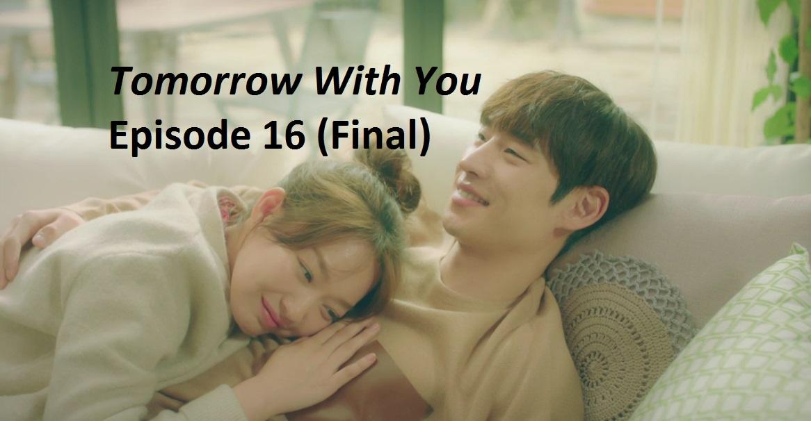 Tomorrow With You Episode 16 (Final) Recap | amusings