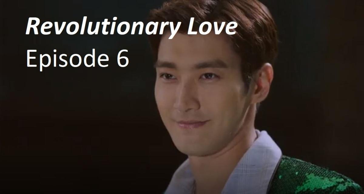 Revolutionary Love Episode 6 Recap | amusings