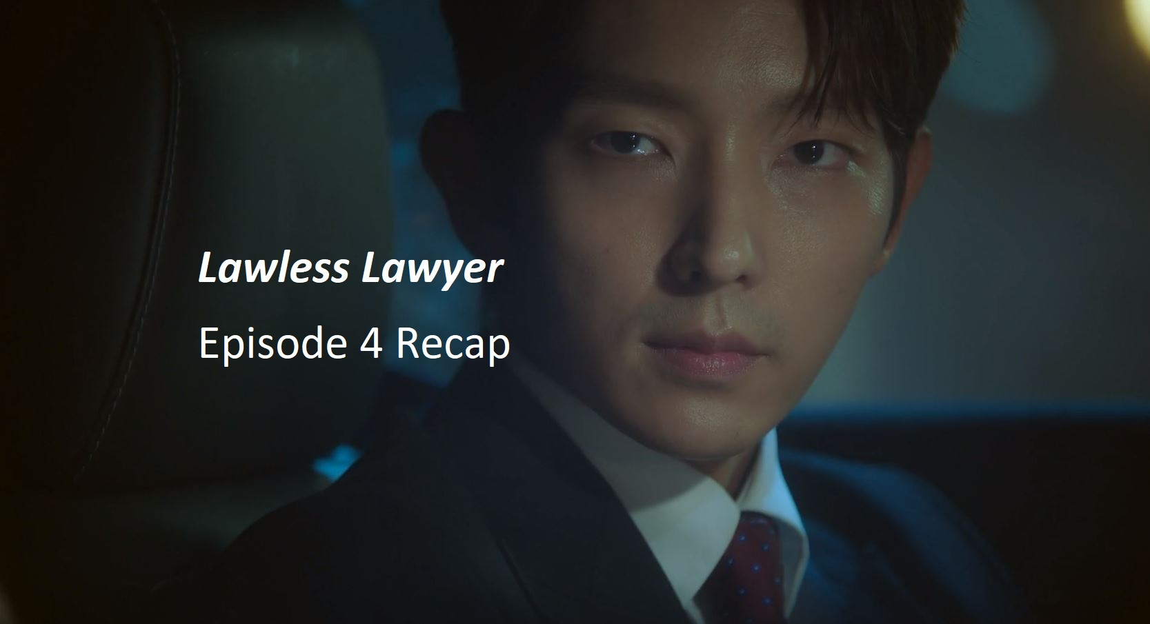 Lawless Lawyer Episode 4 Recap | amusings