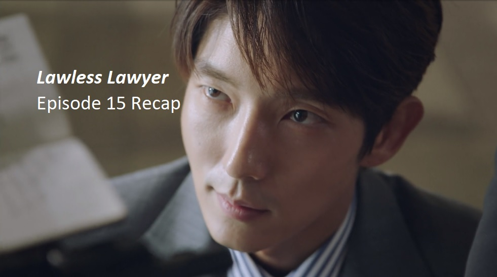 Lawless Lawyer Episode 15 Recap | amusings
