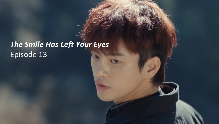 The Smile Has Left Your Eyes Episode 13 Recap | amusings